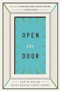 Open the Door: How to Excite Young People about Poetry: Dominic Luxford, Jesse Nathan, Dorothea Lasky: 9781938073298: Amazon.com: Books