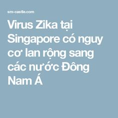 Virus Zika tại Singapore có nguy cơ lan rộng sang các nước Đông Nam Á