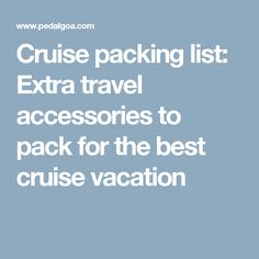 Cruise packing list: Extra travel accessories to pack for the best cruise vacation