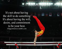 It's not about having the skill to do something. It's about having the will, desire, and commitment to be your best.