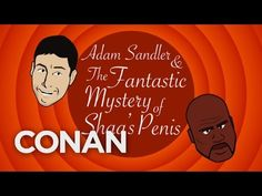 """the fantastic mystery of shaq's penis"" w/ adam sandler & conan o'brien. love this!"