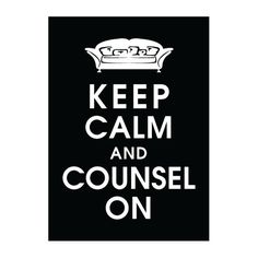 Keep Calm and COUNSEL ON Yes!!