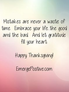 Today, we are reminded to be grateful.  Are you struggling with it?  Perhaps your life isn't where you thought it would be.  Everything, and I mean all of it, is used to wake you up and place you on your destined path.  So you may not like the view right now, but it's guiding you (or pushing you) to where you are needed.  Be thankful for the opportunity to try again.  Remember: its progress, not perfection.   You can Emerge Positive.