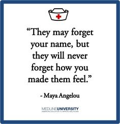 """""""They may forget your name, but they will never forget how you made them feel.""""  - Maya Angelou  #Nurses #Nurse #Quotes #MedlineU"""