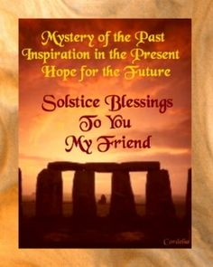 Celebrating the Summer Solstice June 21...Welcome the first day of summer and the longest day of the year. Take time today to enjoy the wonderful gift of a new day. Each day is another chance at life. Many blessings, Cherokee Billie