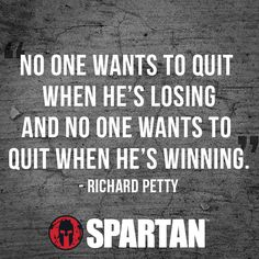 No one wants to quit when they are loosing, wisdom from @spartanrace