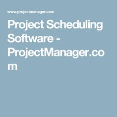 Project Scheduling Software - ProjectManager.com
