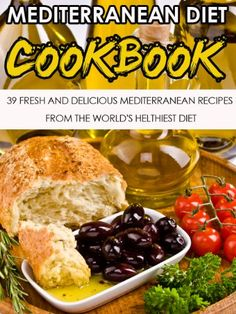 Mediterranean Diet: 39 Fresh And Delicious Mediterranean Recipes From The World's Healthiest Diet-Lower High Blood Pressure, Cholesterol And Risk Of Cancer ... Diet Recipes, Mediterranean Cooking)