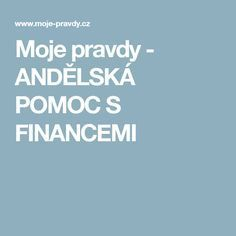 Moje pravdy - ANDĚLSKÁ POMOC S FINANCEMI Tarot, Health Advice, Reiki, Finance, Thoughts, Motivation, Life, Inspiration, Feng Shui