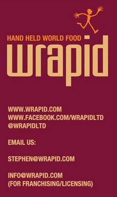 Welcome to Wrapid: Hand Held World Food. Great tasting wraps and burritos available in dozens of locations throughout the Uk and across multi-chain retail outlets such as Nisa supermarkets and online food companies such as Ocado. Visit us: www.wrapid.com Follow us: www.facebook.com/WrapidLtd Our stores: www.wrapid.com/brand/locations.php Email us: info@wrapid.com For franchise or stockist enquiries please email: stephen@movingfood.com Or call Stephen on: 07734 454 252