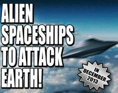 Have UFO's Scheduled A December 2013 Attack?