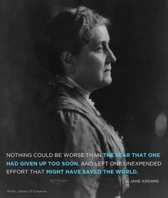 Jane Adams Founder of Hull House and champion of the poor.