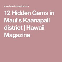 12 Hidden Gems in Maui's Kaanapali district | Hawaii Magazine