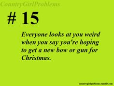country girl problems -- All I asked for was a camo compound bow. Real Country Girls, Country Girl Life, Country Girl Quotes, Country Music, Girl Sayings, Country Sayings, Country Strong, Country Girl Problems, Easy French Twist