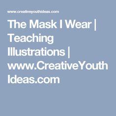 The Mask I Wear | Teaching Illustrations | www.CreativeYouthIdeas.com
