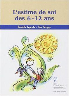 L'Estime de soi des 6-12 ans: Amazon.com: Danielle Laporte, Lise Sévigny: Books