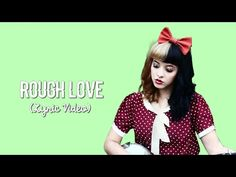 Melanie Martinez - Rough Love (Unreleased) (Lyrics) - YouTube