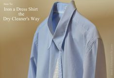 How to Iron a Dress Shirt the Dry Cleaner's Way. I need this. Ironing is by far my least favorite chore.