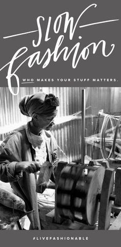 Slow Fashion: who makes your stuff matters | livefashionABLE.com