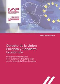 Derecho de la Unión Europea y concierto económico : principios vertebradores de la autonomía tributaria foral en el marco de la Unión Europea  https://alejandria.um.es/cgi-bin/abnetcl?ACC=DOSEARCH&xsqf99=663034