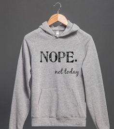 nope not today gr | Hoodie | Front