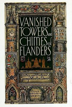 Book Title Page of Vanished Towers and Chimes of Flanders by George Wharton Edwards & published by the Penn Publishing Company, Philadelphia 1916 | Flickr - Photo Sharing!