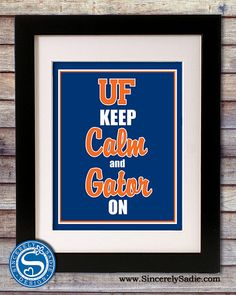 UF Keep Calm and Gator On by SincerelySadieDesign @ etsy