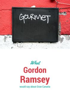 What Gordon Ramsey would say about #GranCanaria.