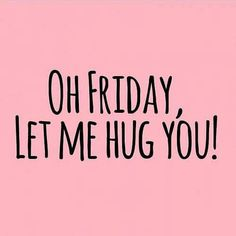 Oh Friday, Let me hug! on We Heart It Bitch Quotes, Funny Quotes, Tgif Quotes, Humor Quotes, Random Quotes, Happy Friday Quotes, I Hug You, Weekday Quotes, Friday Weekend