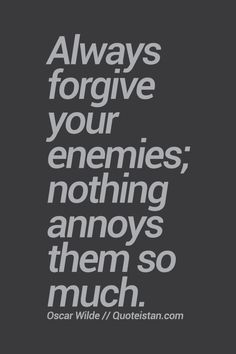 Always #forgive your enemies; nothing annoys them so much. #quote