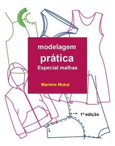 Novo livro, MODELAGEM PRÁTICA ESPECIAL MALHAS – DIY – molde, corte e costura – Marlene Mukai Sewing Hacks, Sewing Tutorials, Sewing Projects, Sewing Art, Sewing Patterns, Sewing Clothes, Refashion, Pattern Fashion, Diy And Crafts