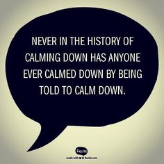 """Don't ever tell someone to calm down. Your goal isn't to change their emotions but communicate that you understand and accept them."" #calmdown ##emotionalcontrol #calm #understandingemotions"