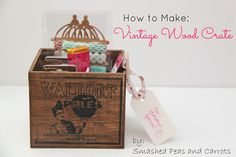 How to Make a Vintage Wood Crate. Super easy and cute! (Smashed Peas and Carrots blog)