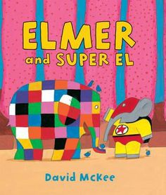 """""""Elmer and Super El,"""" by David McKee.  When Elmer hears an """"Oh, no!"""", he spots Super El, who's in need of help. He must get to Aunt Zelda without any of the other animals seeing him. It's up to Elmer to come up with a plan!"""