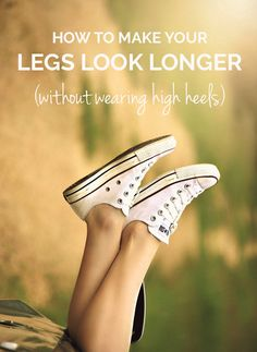 how to make your legs look longer without wearing high heels