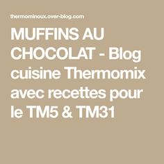 MUFFINS AU CHOCOLAT - Blog cuisine Thermomix avec recettes pour le TM5 & TM31