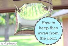 Have very few flies here, but still. (aw) How to Keep Flies Away From The Door ! (Just water in a Zip-lock bag) .she explains the why.But what a Easy solution to such a pesky problem!