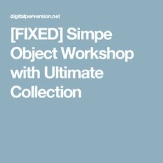 [FIXED] Simpe Object Workshop with Ultimate Collection