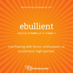 Marvelous Ebullient. Bouncy! Flouncy! Or...over Caffeinated? (lol) This Word Has  Latin Origins, Entering English Around 1600. #wordoftheday #grammar  #keithrmueller ...