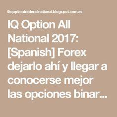 IQ Option All National 2017: [Spanish] Forex dejarlo ahí y llegar a conocerse mejor las opciones binarias 2017.