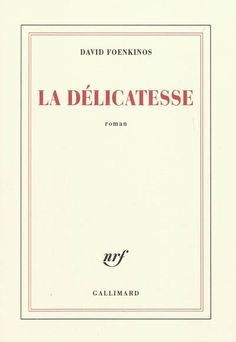 LIVRE - ROMAN : La Délicatesse, par David Foenkinos