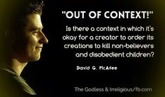 """Atheism, Religion, God is Imaginary, Death, Murder, Children. """"Out of context!"""" Is there a context in which it's okay for a creator to order its creations to kill non-believers and disobedient children?"""