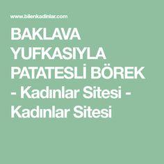 BAKLAVA YUFKASIYLA PATATESLİ BÖREK - Kadınlar Sitesi - Kadınlar Sitesi