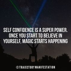 Self-confidence is a super power. Once you start to believe in yourself magic starts happening