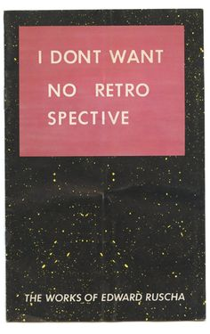 I don't want no retro spective, ed ruscha, 1979        [booklet from the exhibition organized by the san francisco museum of modern art, 1982.]