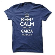 Keep calm and let GARZA handle it  - make your own t shirt #tshirts #zip hoodie
