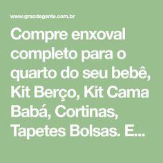 Compre enxoval completo para o quarto do seu bebê, Kit Berço, Kit Cama Babá, Cortinas, Tapetes Bolsas. Entregamos em todo Brasil, frete grátis.
