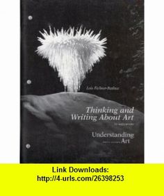 Thinking and Writing About Art (to accompany Understanding Art ~ 6th edition) Lois Fichner-Rathus ,   ,  , ASIN: B000JES9WI , tutorials , pdf , ebook , torrent , downloads , rapidshare , filesonic , hotfile , megaupload , fileserve