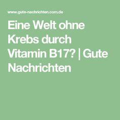 Eine Welt ohne Krebs durch Vitamin B17? | Gute Nachrichten