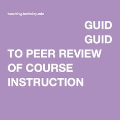 GUIDE TO PEER REVIEW OF COURSE INSTRUCTION Peer Review, Teaching, Learning, Education, Teaching Manners